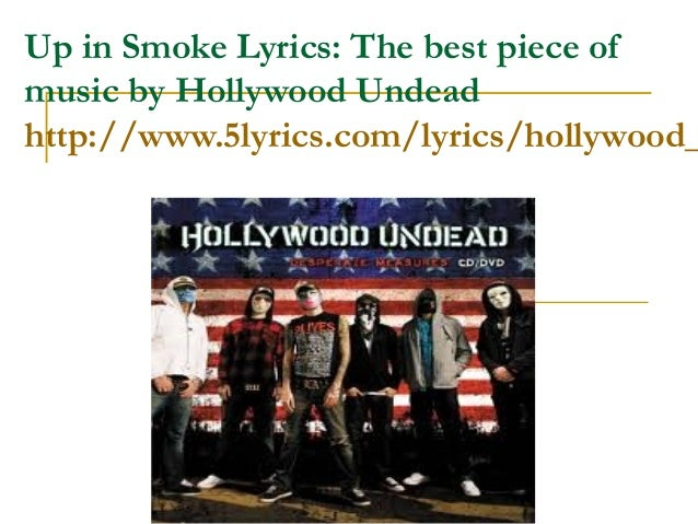Up in Smoke Lyrics: The best piece ofmusic by Hollywood Undeadhttp://www.5lyrics.com/lyrics/hollywood_