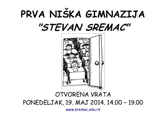 """PRVA NIŠKA GIMNAZIJA """"STEVAN SREMAC"""" OTVORENA VRATA PONEDELJAK, 19. MAJ 2014. 14.00 – 19.00 www.sremac.edu.rs"""
