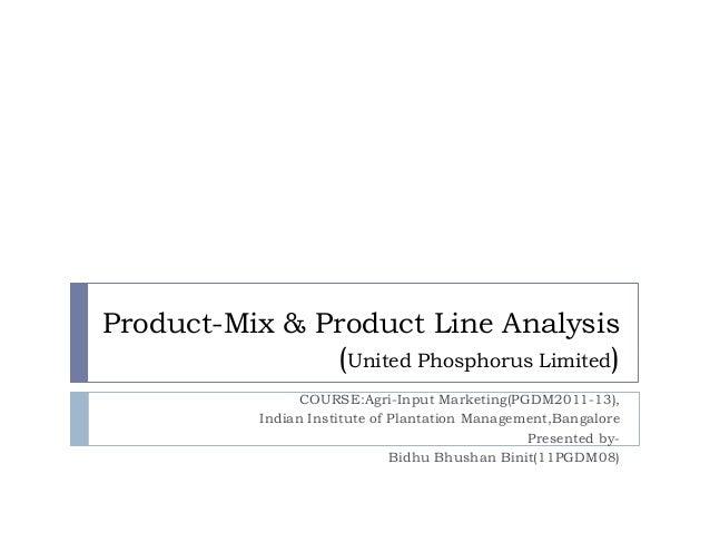 Product-Mix & Product Line Analysis               (United Phosphorus Limited)                 COURSE:Agri-Input Marketing(...