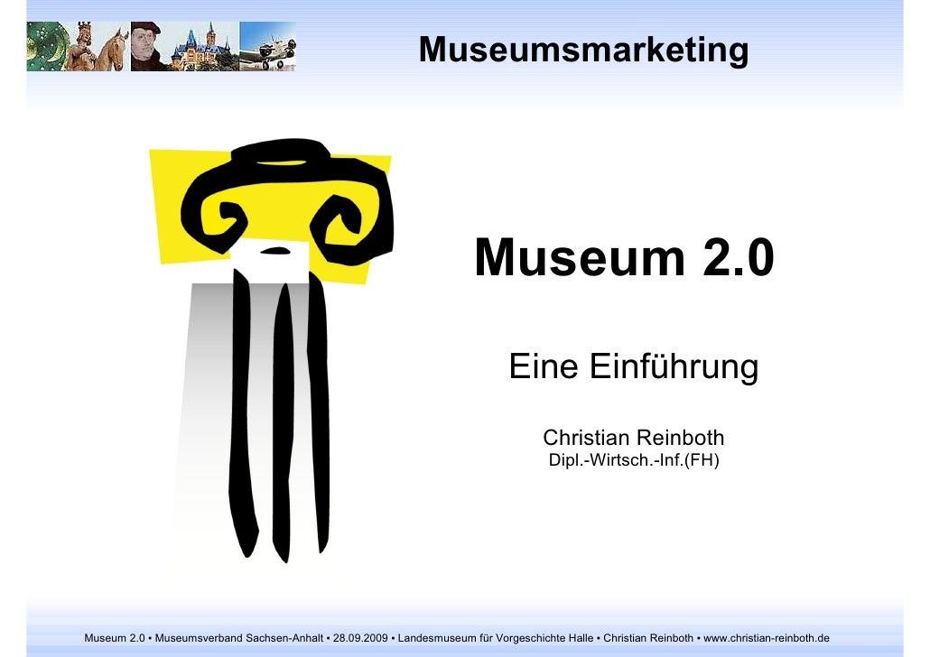 Museumsmarketing Museum 2.0 Eine Einführung Christian Reinboth Dipl.-Wirtsch.-Inf.(FH)