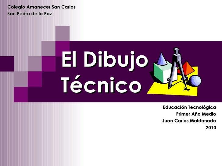 Educación Tecnológica Primer Año Medio Juan Carlos Maldonado 2010 El Dibujo Técnico Colegio Amanecer San Carlos San Pedro ...