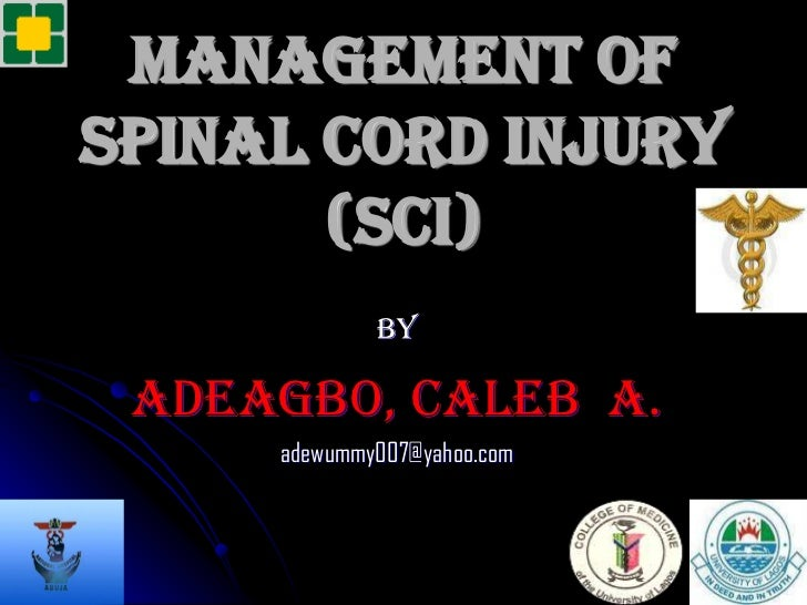 Management ofspinal cord injury       (SCI)             BY ADEAGBO, CALEB A.     adewummy007@yahoo.com