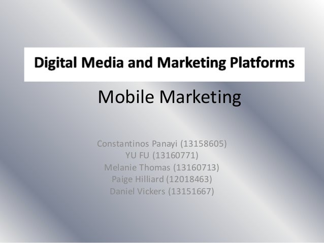 Mobile Marketing Constantinos Panayi (13158605) YU FU (13160771) Melanie Thomas (13160713) Paige Hilliard (12018463) Danie...