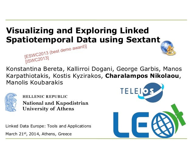 Visualizing and Exploring Linked Spatiotemporal Data using Sextant Linked Data Europe: Tools and Applications March 21st, ...