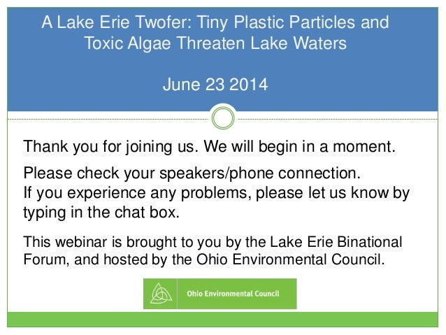 A Lake Erie Twofer: Tiny Plastic Particles and Toxic Algae Threaten Lake Waters June 23 2014 Thank you for joining us. We ...