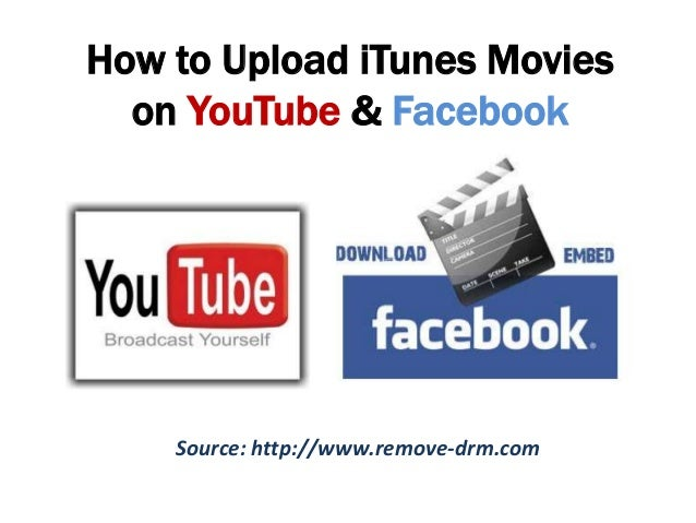 How to Upload iTunes Movies on YouTube & Facebook Source: http://www.remove-drm.com
