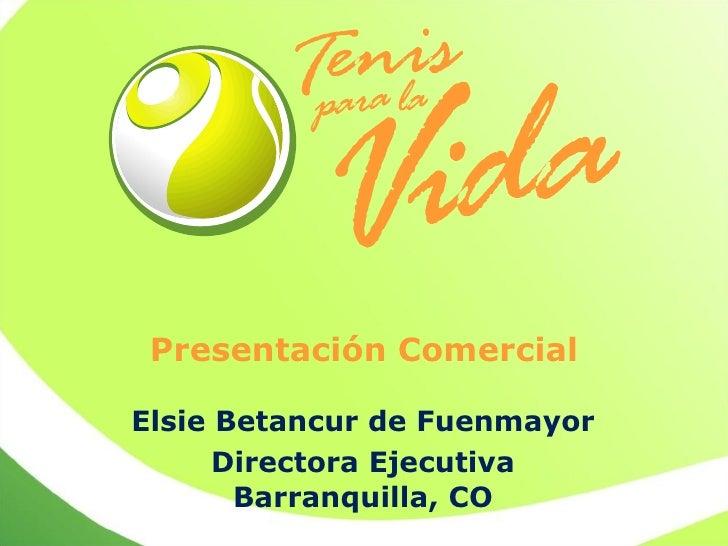 Presentación Comercial Elsie Betancur de Fuenmayor Directora Ejecutiva Barranquilla, CO