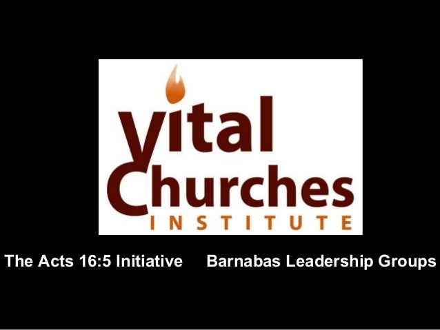 The Acts 16:5 Initiative Barnabas Leadership Groups
