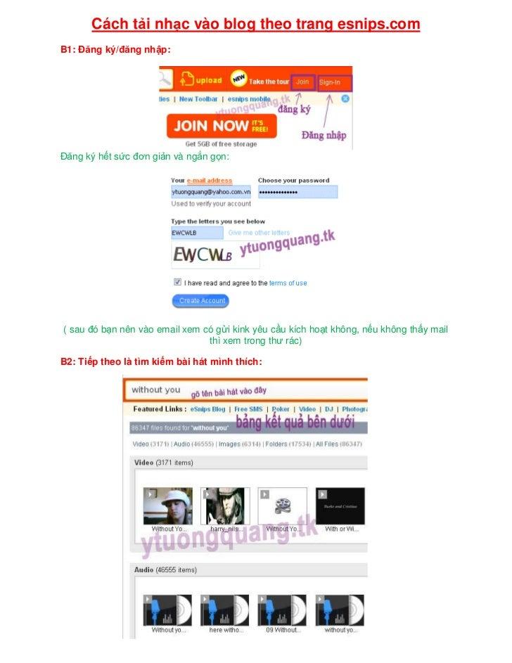 Cách t i nh c vào blog theo trang esnips.com B1:   ăng ký/ ăng nh p:      ăng ký h t s c ơn gi n và ng n g n:     ( sau ó ...