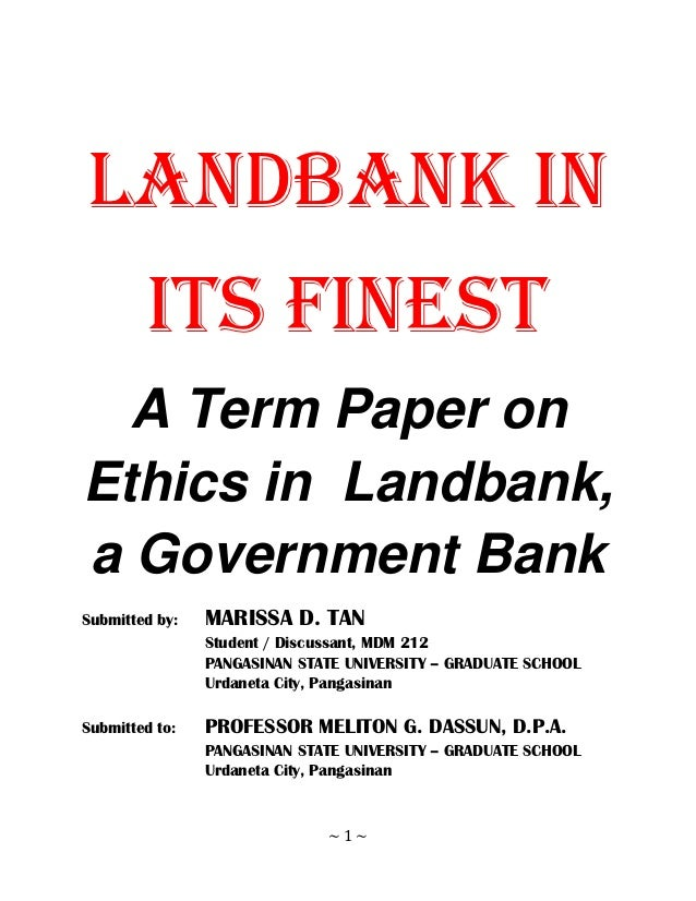 LANDBANK IN         ITS FINEST  A Term Paper onEthics in Landbank,a Government BankSubmitted by:   MARISSA D. TAN         ...