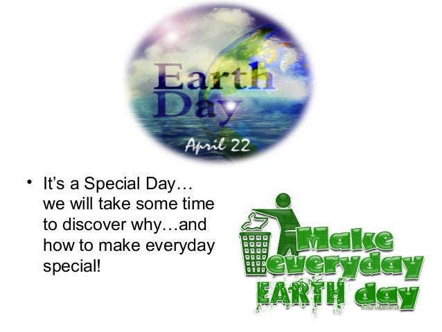 • It's a Special Day…  we will take some time  to discover why…and  how to make everyday  special!
