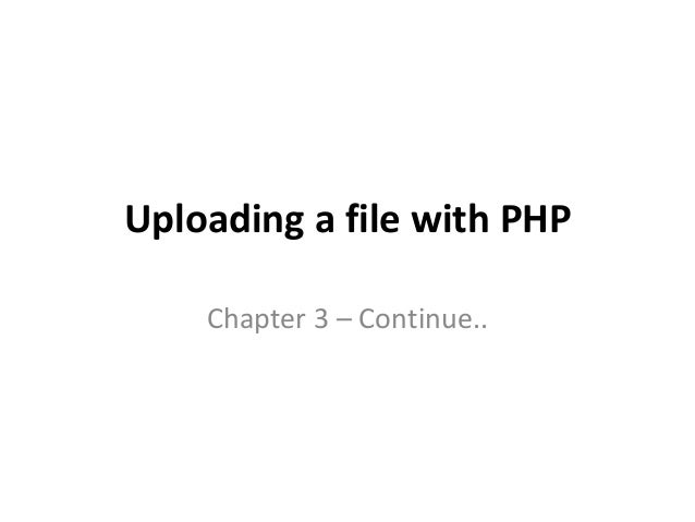 Uploading a file with PHPChapter 3 – Continue..