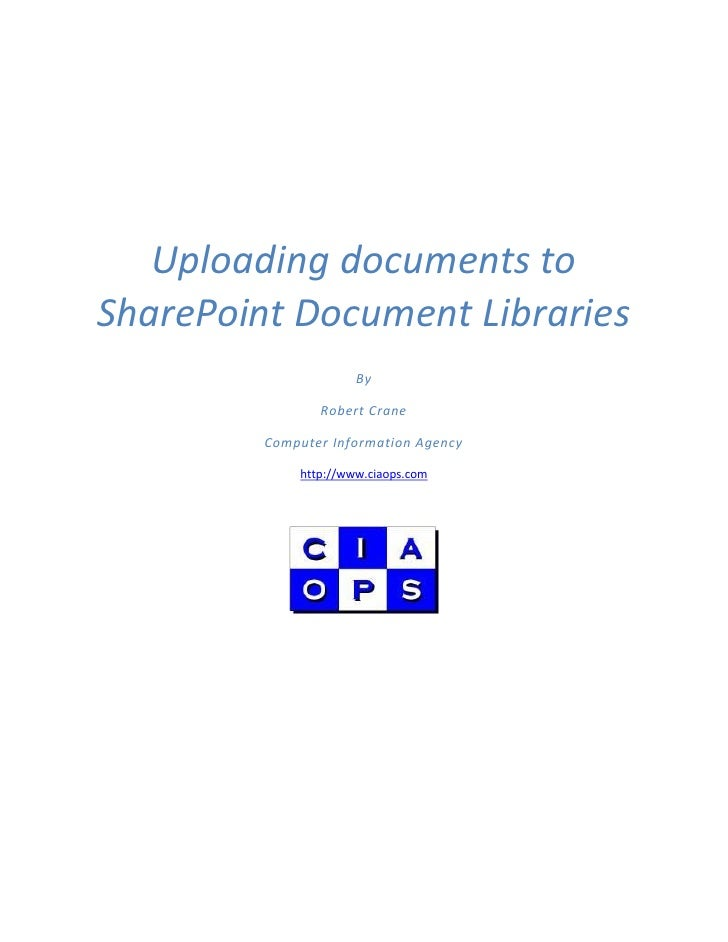 Uploading documents to SharePoint Document Libraries                       By                  Robert Crane           Comp...