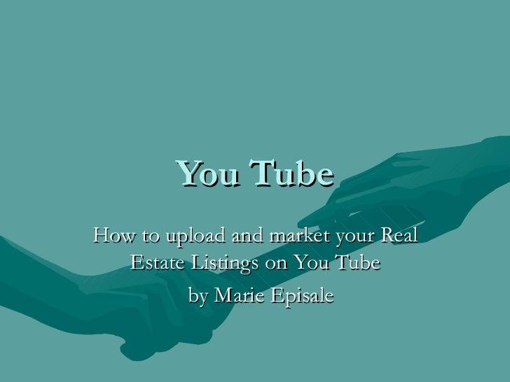 Real Estate Listings:  Uploading You Tube Videos