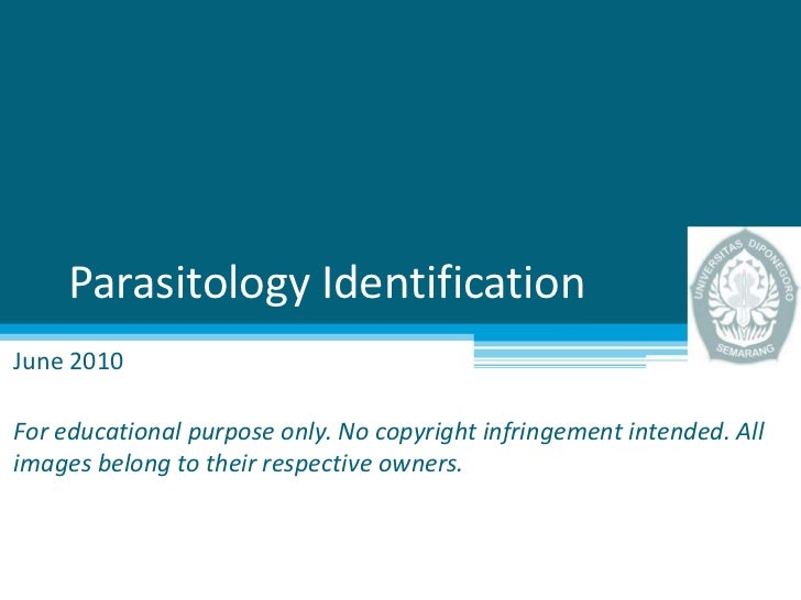 Parasitology Identification<br />June 2010<br />For educational purpose only. No copyright infringement intended. All imag...