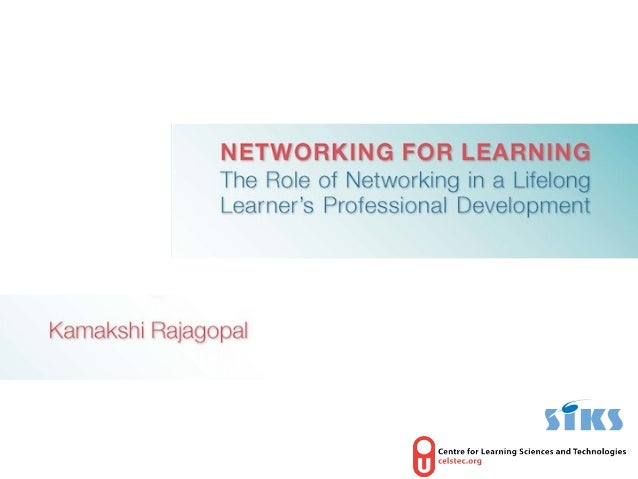 Networking for Learning: The Role of Networking in a Lifelong Learner's Continuous Professional Development