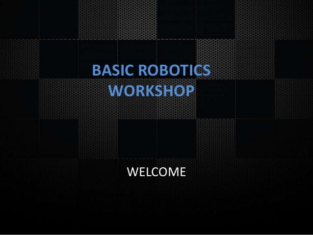 basic robotics Students begin by learning basic robotic construction concepts followed by an  introduction to programming by using the pcs edventures designed riq robot.