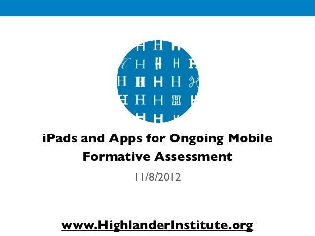 iPads and Apps for Ongoing Mobile      Formative Assessment             11/8/2012  www.HighlanderInstitute.org