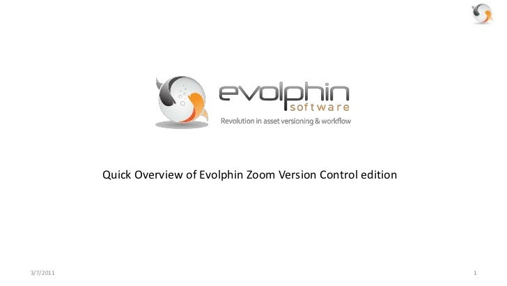 3/7/2011<br />1<br />Quick Overview of Evolphin Zoom Version Control edition<br />