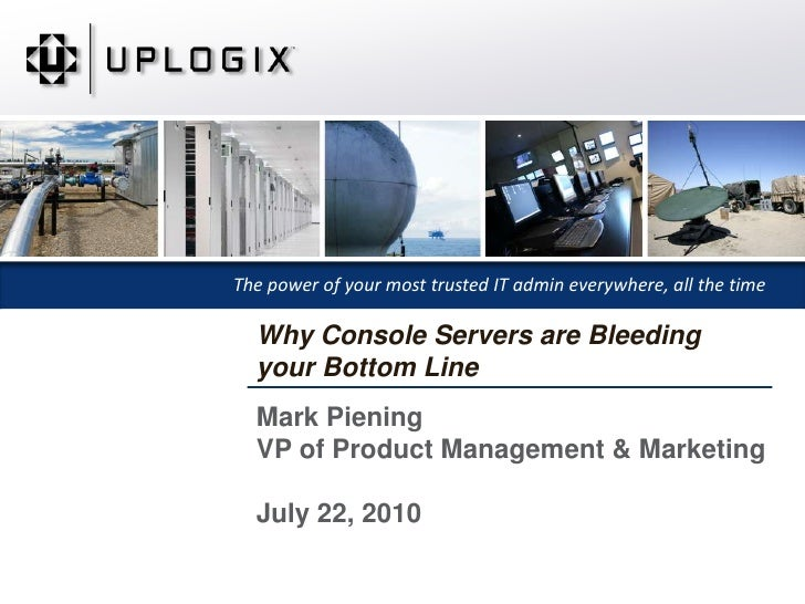 Mark PieningVP of Product Management & MarketingJuly 22, 2010<br />Why Console Servers are Bleeding your Bottom Line<br />