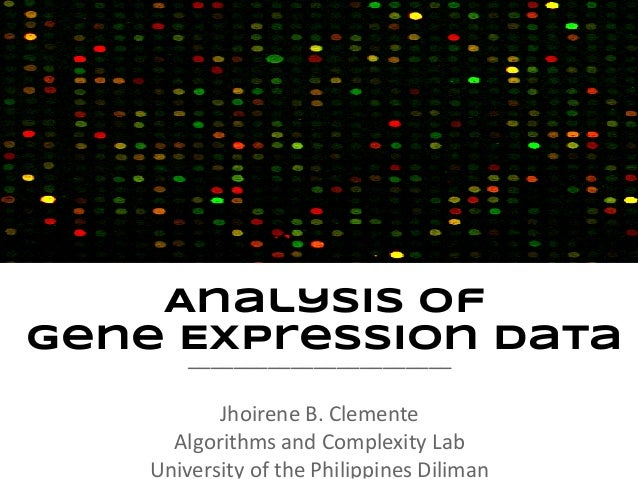 Analysis ofGene Expression Data     _______________________            Jhoirene B. Clemente       Algorithms and Complexit...