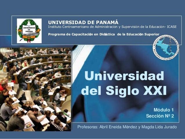 Universidad del Siglo XXI Módulo 1 Sección Nº 2 UNIVERSIDAD DE PANAMÁ Instituto Centroamericano de Administración y Superv...