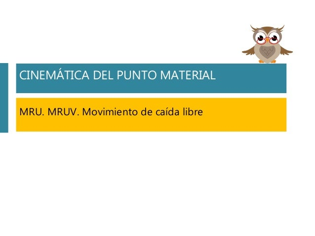 S02. MOVIMIENTO EN UNA DIRECCIÓN Movimiento en una dimensión: Definiciones generales. MRU. MRUV. Caída libre