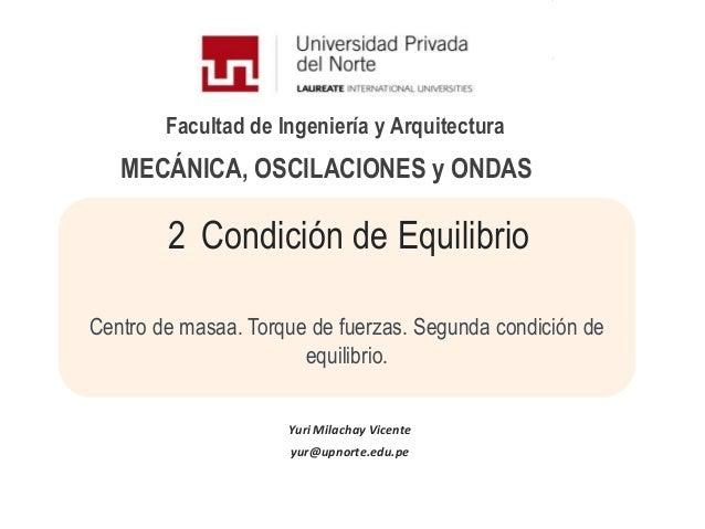 Facultad de Ingeniería y Arquitectura2 Condición de EquilibrioCentro de masaa. Torque de fuerzas. Segunda condición deequi...