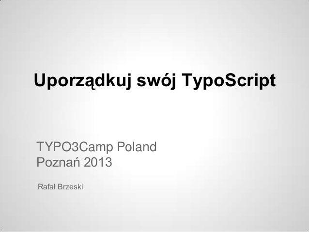 Uporządkuj swój TypoScript  TYPO3Camp Poland Poznań 2013 Rafał Brzeski