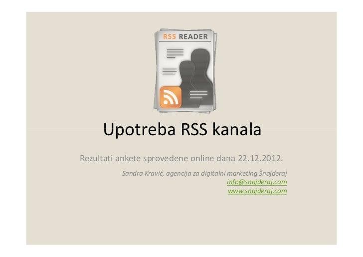 Upotreba RSS kanalaRezultati ankete sprovedene online dana 22.12.2012.          Sandra Kravić, agencija za digitalni marke...