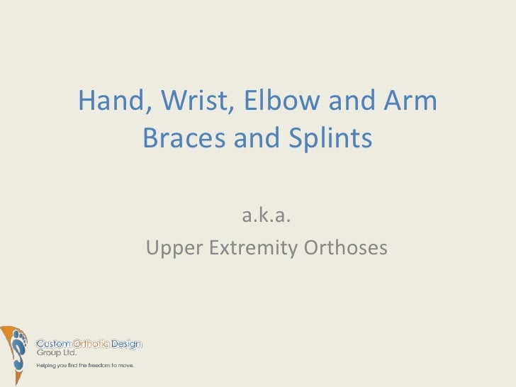 Hand, Wrist, Elbow and ArmBraces and Splints<br />a.k.a.<br />Upper Extremity Orthoses<br />