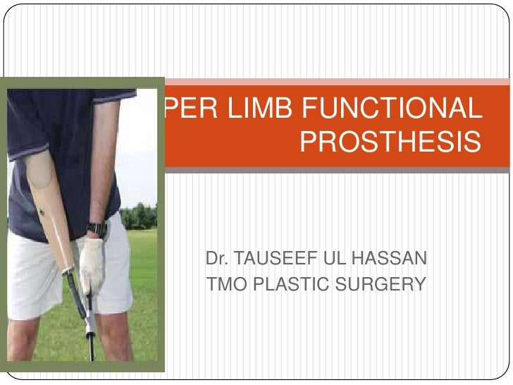 Dr. TAUSEEF UL HASSAN<br />TMO PLASTIC SURGERY<br />UPPER LIMB FUNCTIONAL PROSTHESIS<br />
