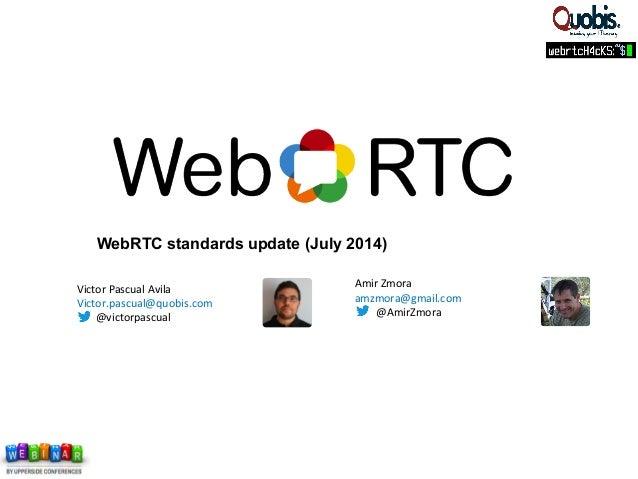 WebRTC standards update (July 2014) Victor  Pascual  Avila   Victor.pascual@quobis.com               ...