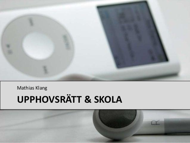 UPPHOVSRÄTT & SKOLA Mathias Klang