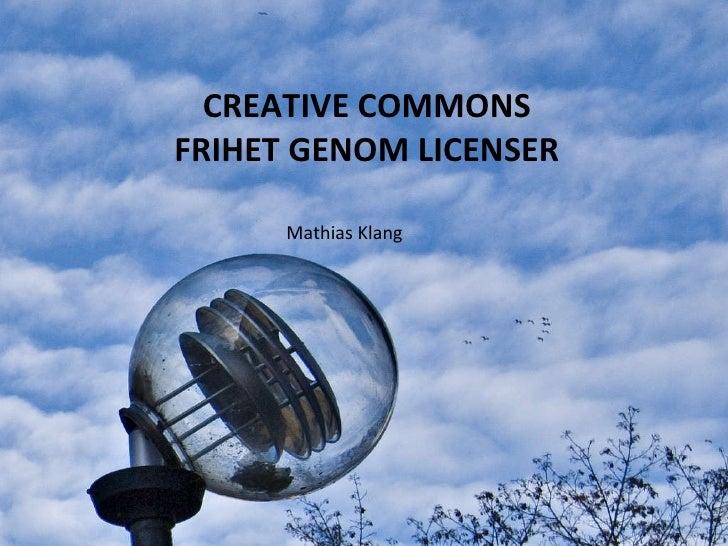 <ul><li>Mathias Klang </li></ul>CREATIVE COMMONS FRIHET MED LICENSER