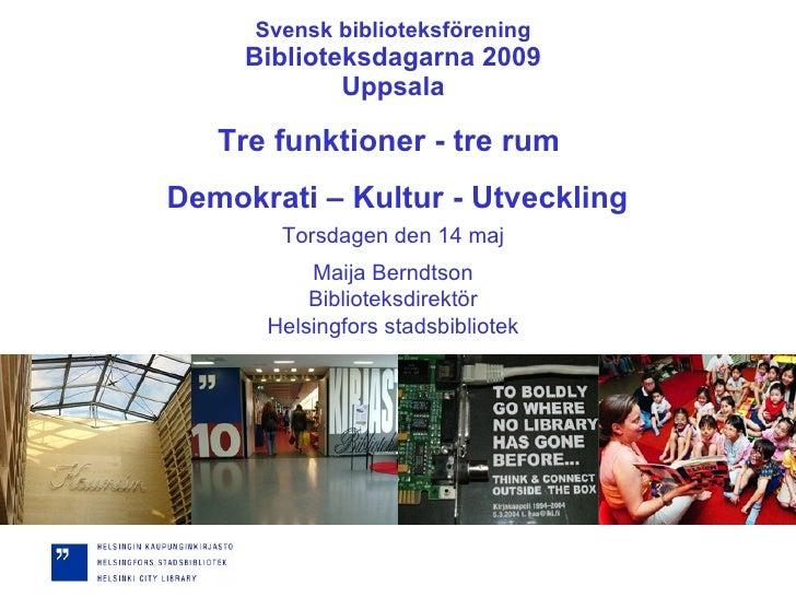 Svensk biblioteksförening Biblioteksdagarna 2009 Uppsala Torsdagen den 14 maj Maija Berndtson Biblioteksdirektör Helsingfo...