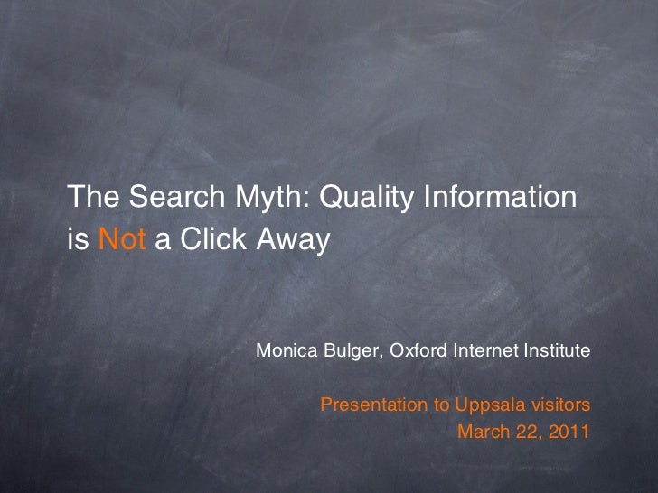 The Search Myth: Quality Informationis Not a Click Away             Monica Bulger, Oxford Internet Institute              ...