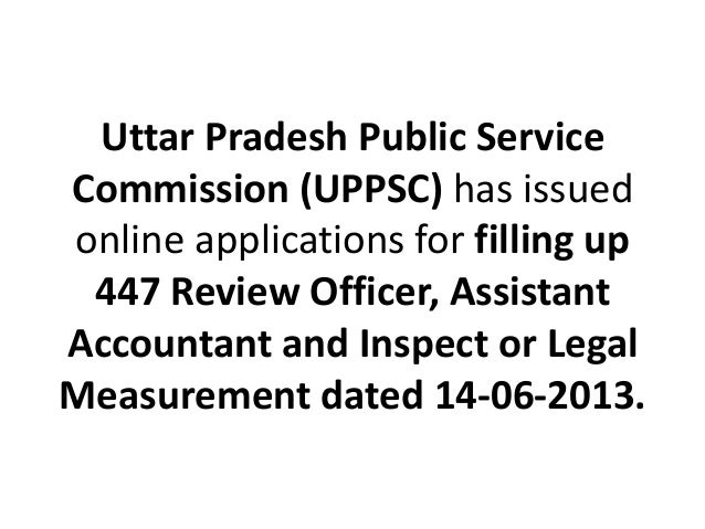 Uttar Pradesh Public Service Commission (UPPSC) has issued online applications for filling up 447 Review Officer, Assistan...