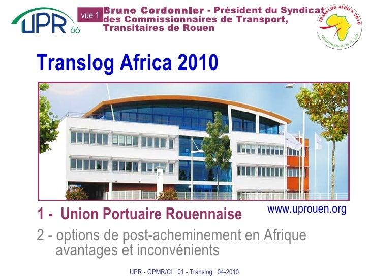 Translog Africa 2010 1 -  Union Portuaire Rouennaise 2 - options de post-acheminement en Afrique avantages et inconvénient...