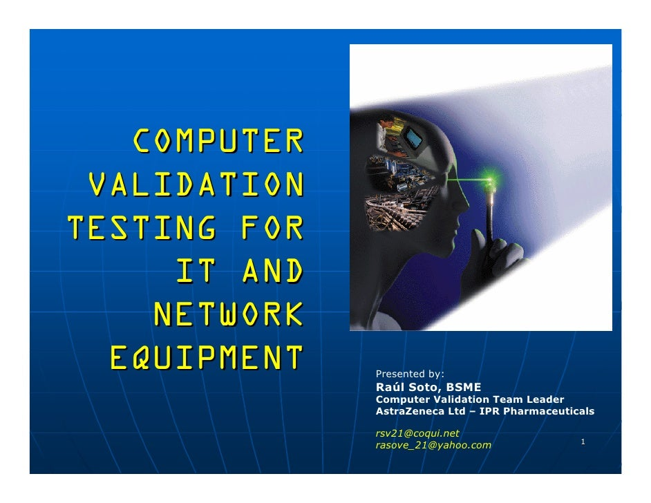 COMPUTER VALIDATIONTESTING FOR     IT AND    NETWORK  EQUIPMENT   Presented by:              Raúl Soto, BSME              ...