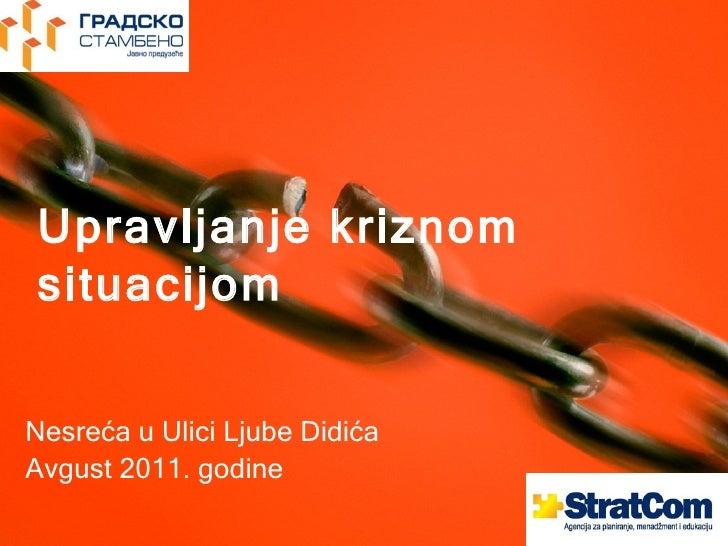 Upravljanje kriznomsituacijomNesreća u Ulici Ljube DidićaAvgust 2011. godine