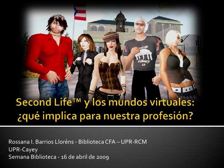 Rossana I. Barrios Lloréns - Biblioteca CFA – UPR-RCM UPR-Cayey Semana Biblioteca - 16 de abril de 2009