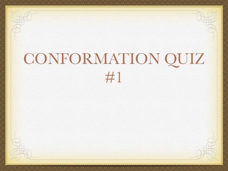 Conformation Quiz #1