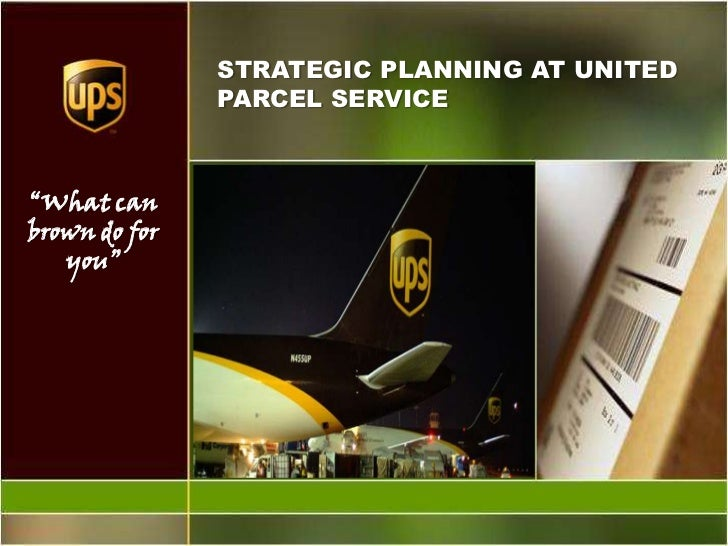 "STRATEGIC PLANNING AT UNITED                PARCEL SERVICE    ""What can brown do for    you"""