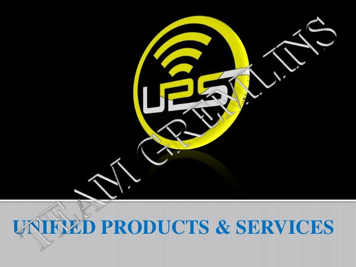 UNIFIED PRODUCTS & SERVICES