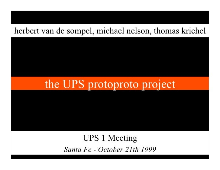 herbert van de sompel, michael nelson, thomas krichel             the UPS protoproto project                       UPS 1 M...