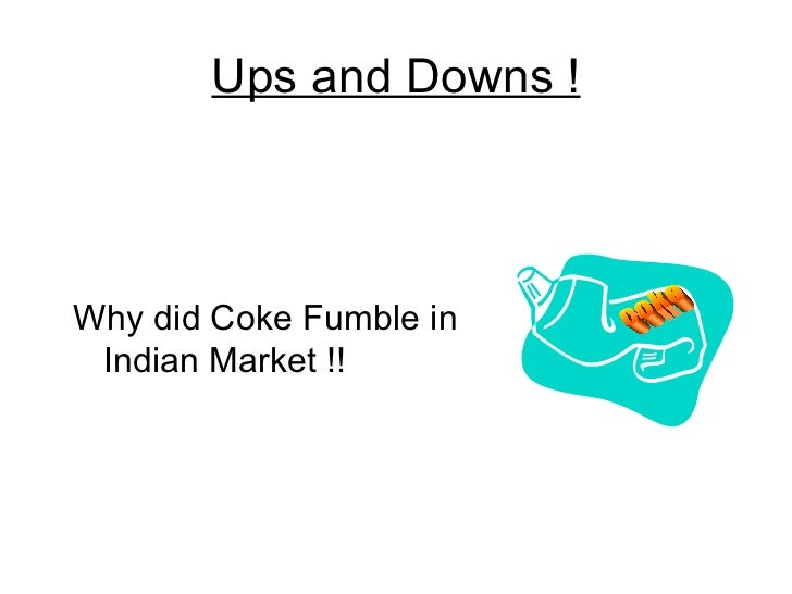 Ups and Downs !Why did Coke Fumble in Indian Market !!