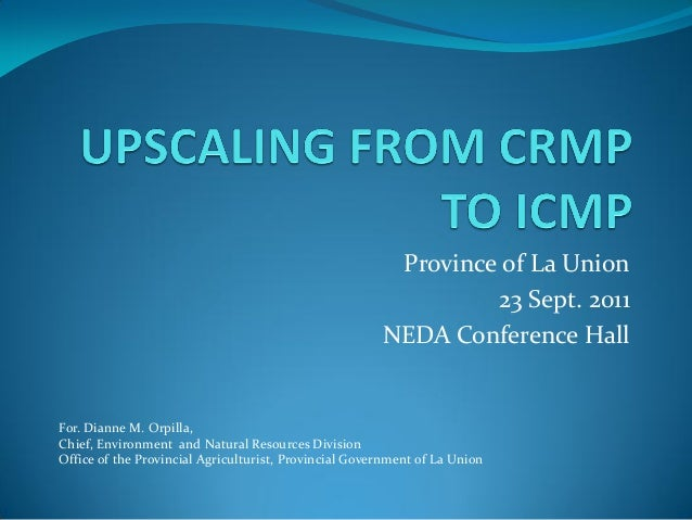 Province of La Union 23 Sept. 2011 NEDA Conference Hall  For. Dianne M. Orpilla, Chief, Environment and Natural Resources ...