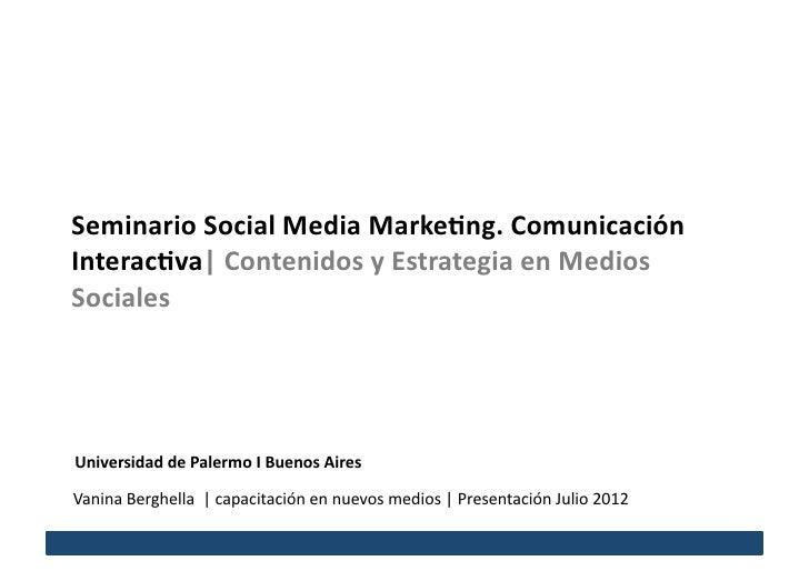 Seminario Social Media Marke/ng. Comunicación Interac/va  Contenidos y Estrategia en Medios Sociales...
