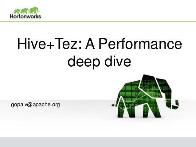 Hive+Tez: A Performance deep dive gopalv@apache.org